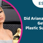 Did Ariana Grande Get Plastic Surgery?