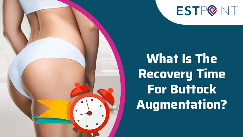 What Is The Recovery Time For Buttock Augmentation?